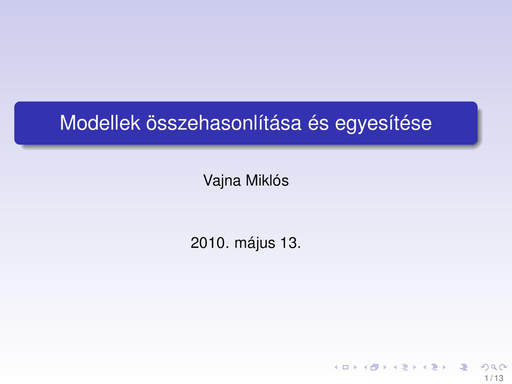 Modellek összehasonlítása és egyesítése Vajna M...
