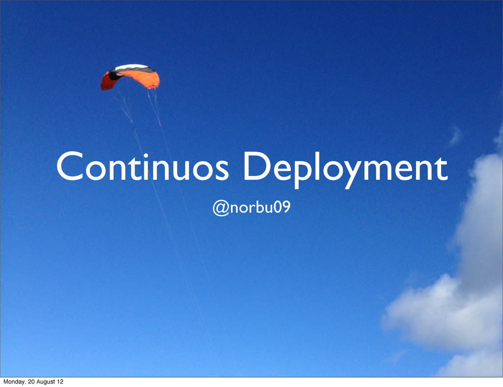 Continuos Deployment @norbu09 Monday, 20 August...