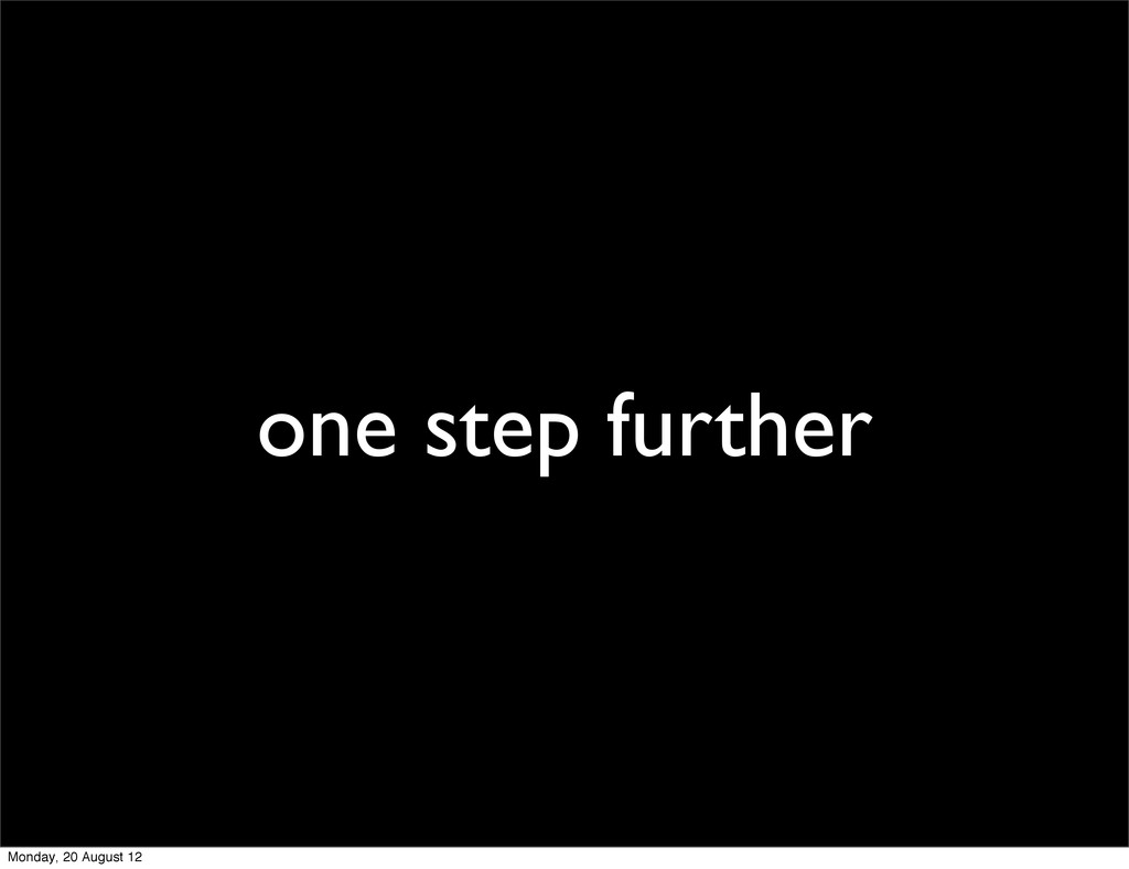 one step further Monday, 20 August 12