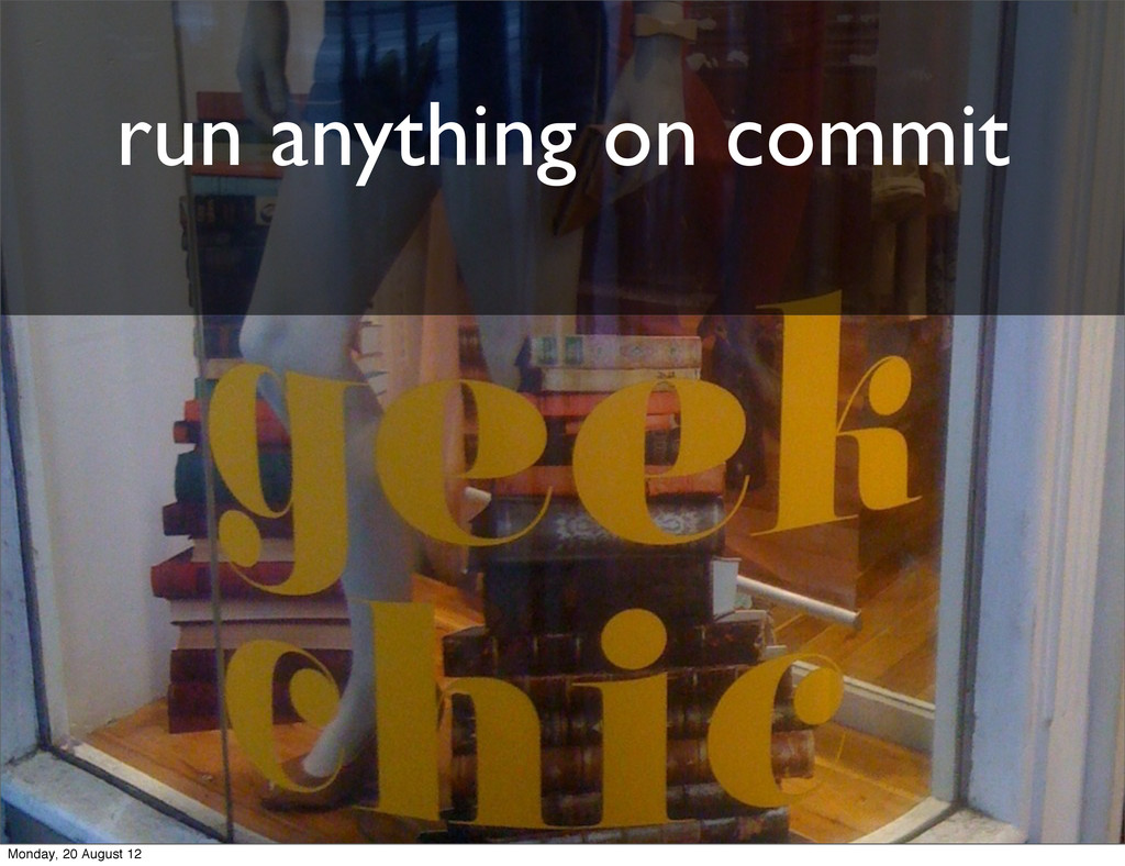 run anything on commit Monday, 20 August 12