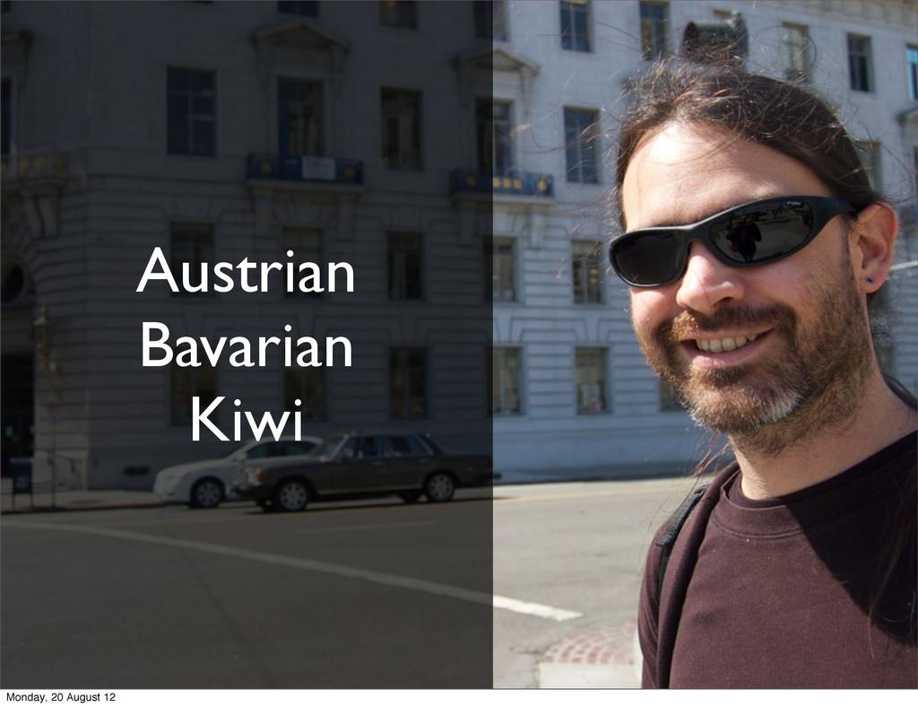 Austrian Bavarian Kiwi Monday, 20 August 12