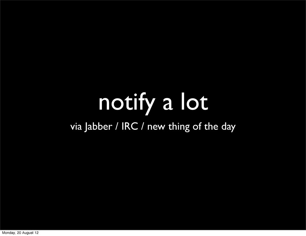 notify a lot via Jabber / IRC / new thing of th...