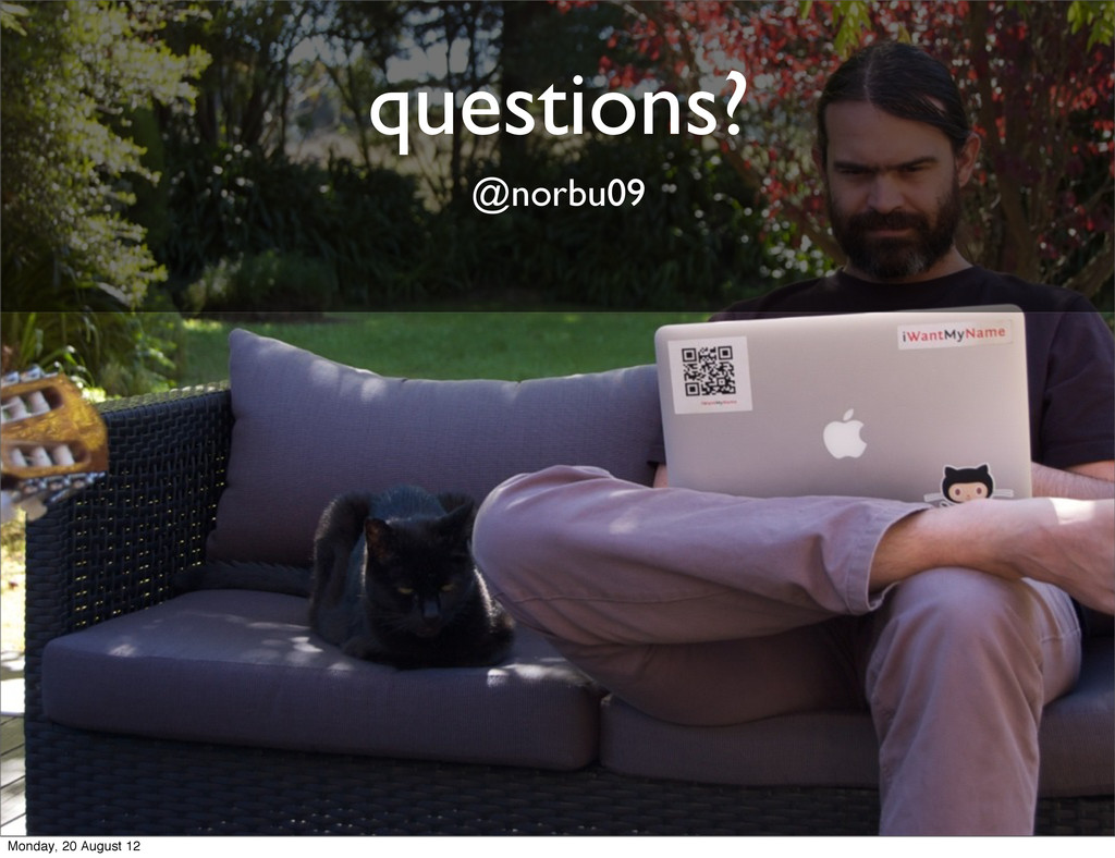 questions? @norbu09 Monday, 20 August 12