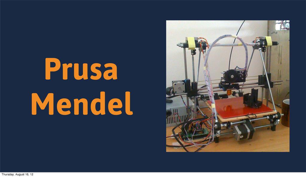 Prusa Mendel Thursday, August 16, 12