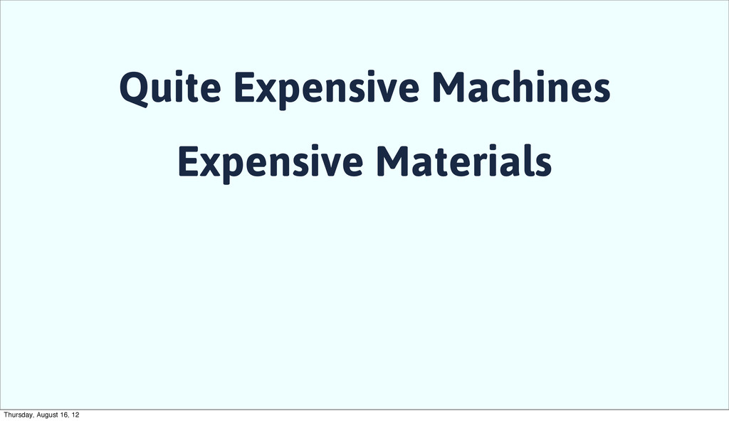 Quite Expensive Machines Expensive Materials Th...