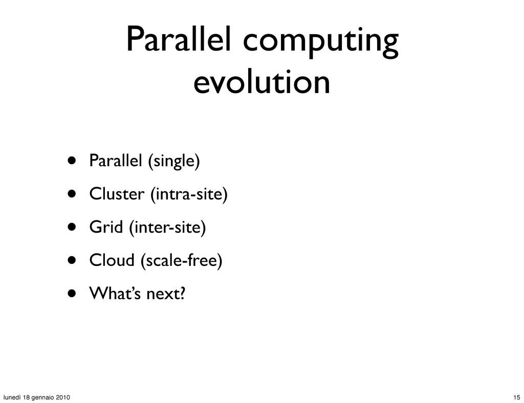 Parallel computing evolution • Parallel (single...