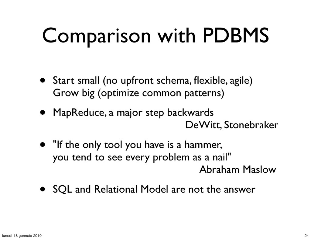 Comparison with PDBMS • Start small (no upfront...