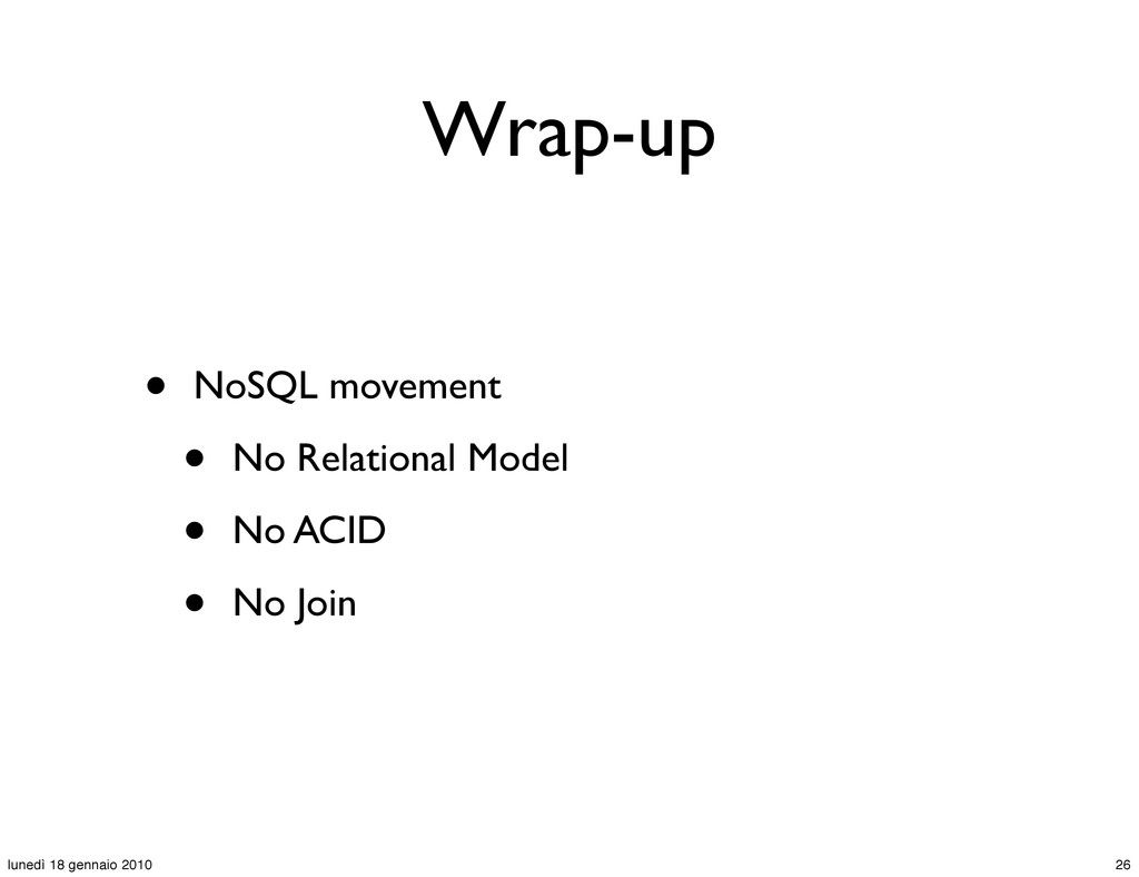 Wrap-up • NoSQL movement • No Relational Model ...