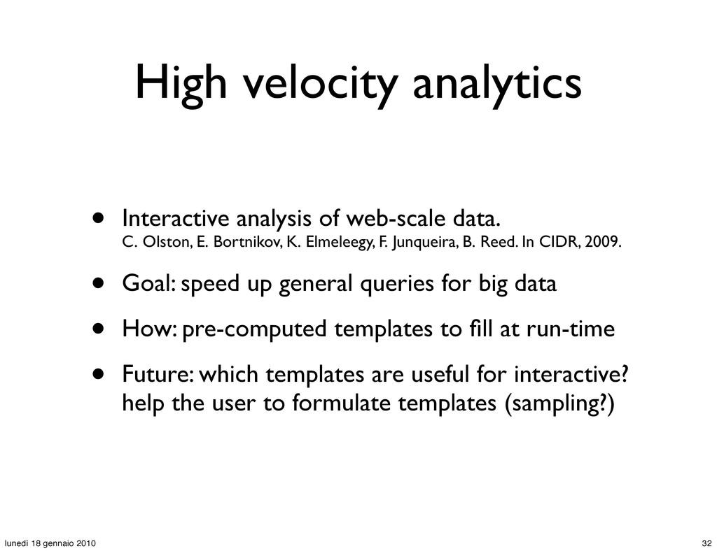 High velocity analytics • Interactive analysis ...