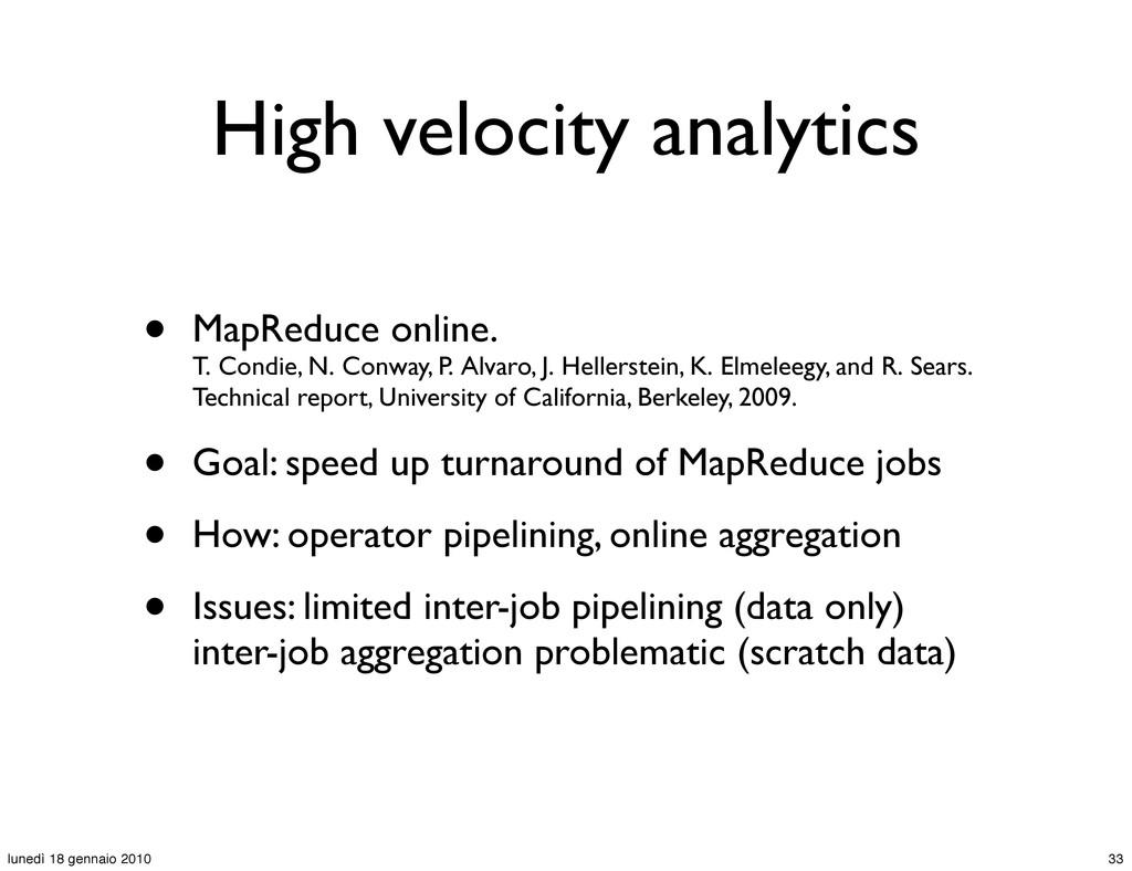 High velocity analytics • MapReduce online. T. ...