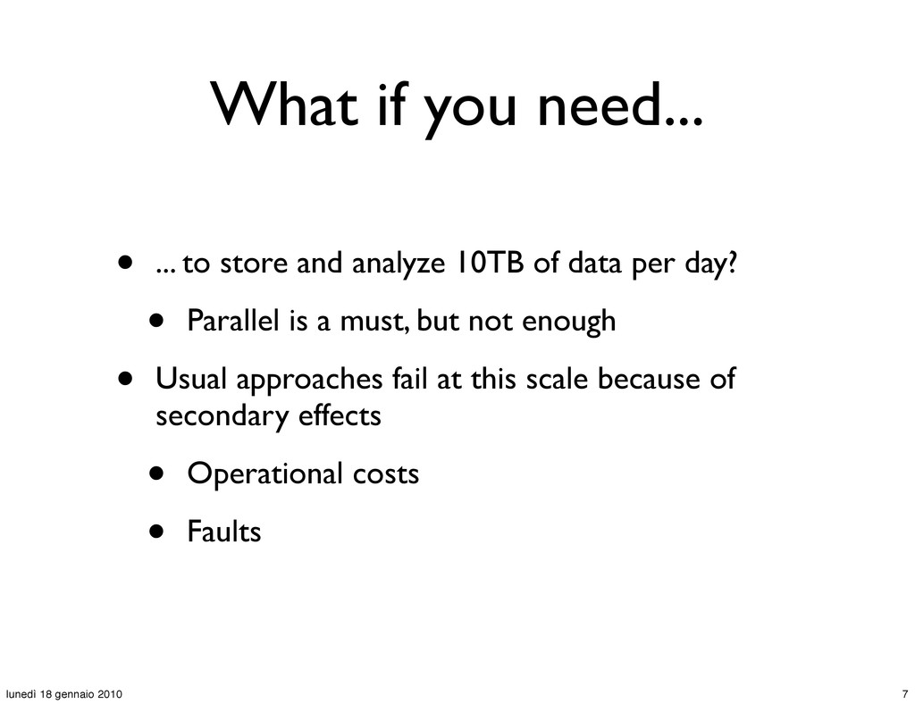 What if you need... • ... to store and analyze ...