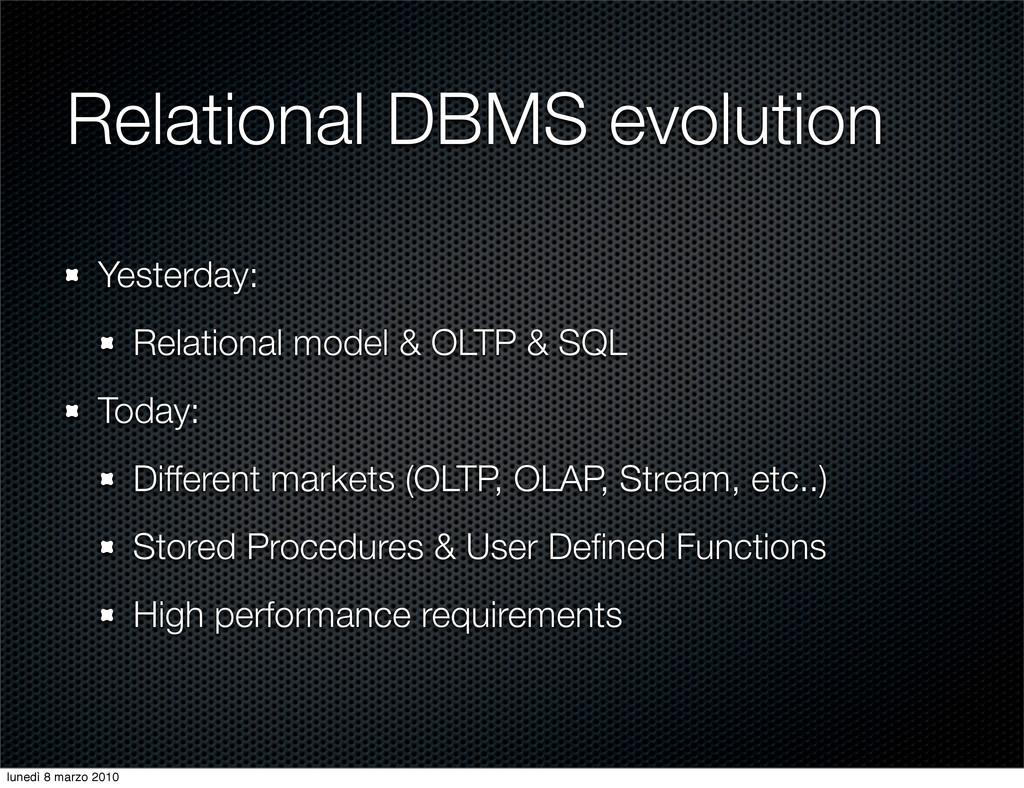 Relational DBMS evolution Yesterday: Relational...