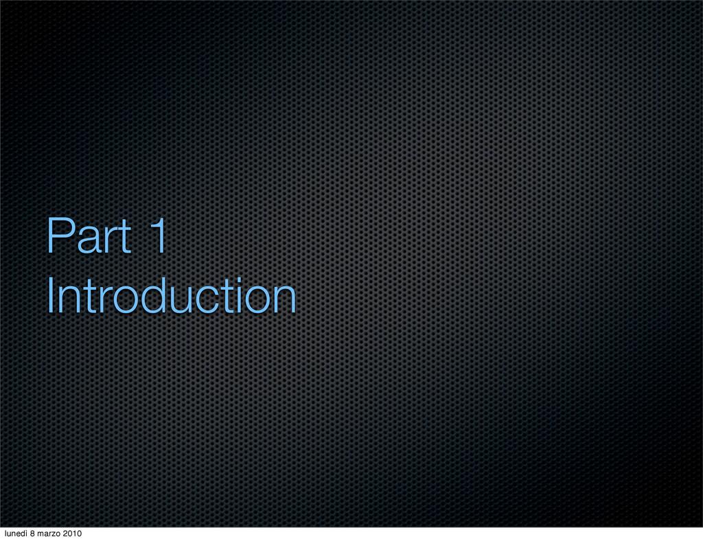 Part 1 Introduction lunedì 8 marzo 2010