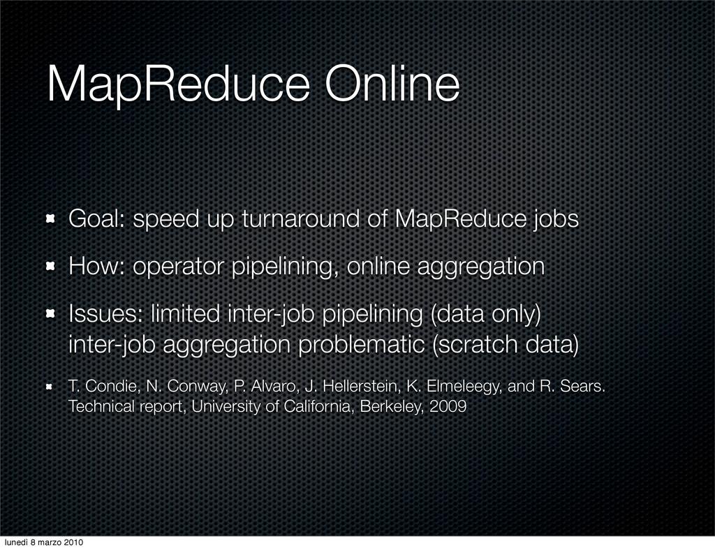 MapReduce Online Goal: speed up turnaround of M...