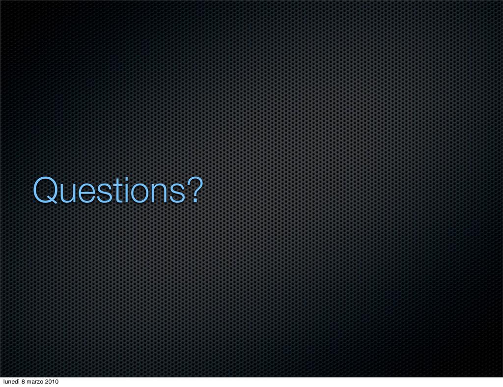 Questions? lunedì 8 marzo 2010