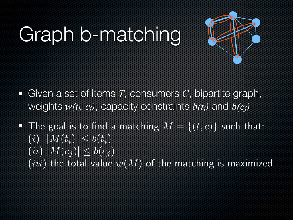Graph b-matching Given a set of items T, consum...