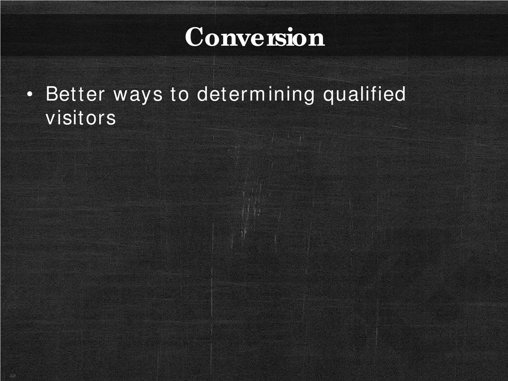 Conversion • Better ways to determining qualifi...