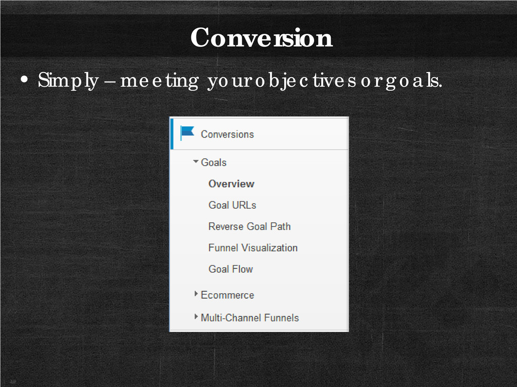 Conversion • Simply – meeting your objectives o...