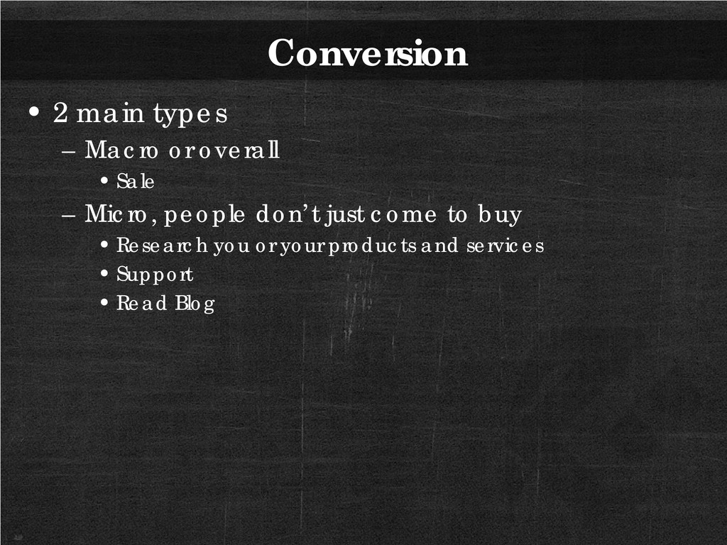 Conversion • 2 main types – Macro or overall • ...
