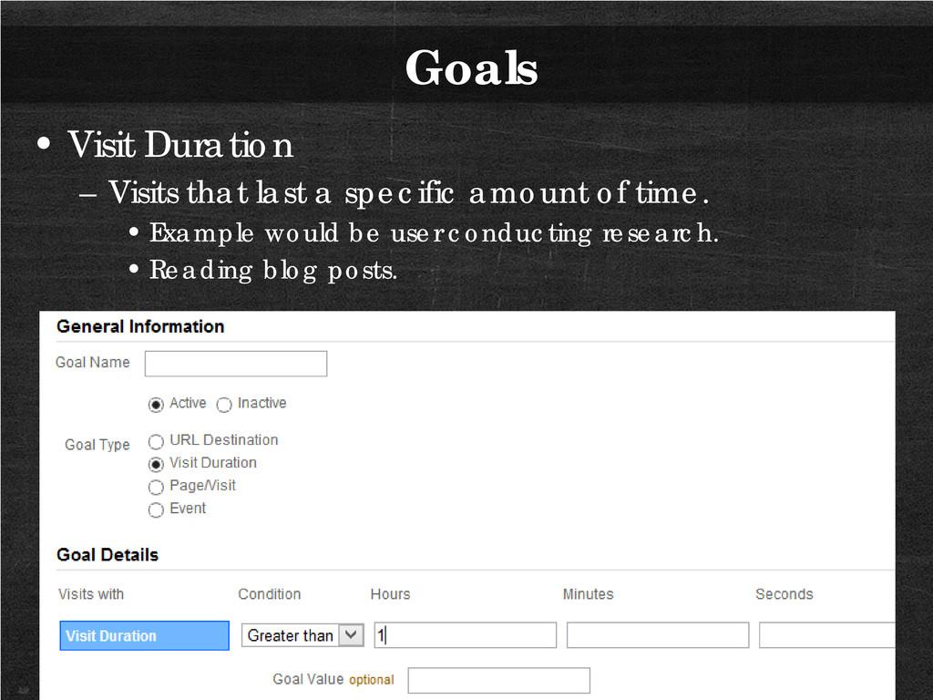 Goals • Visit Duration – Visits that last a spe...