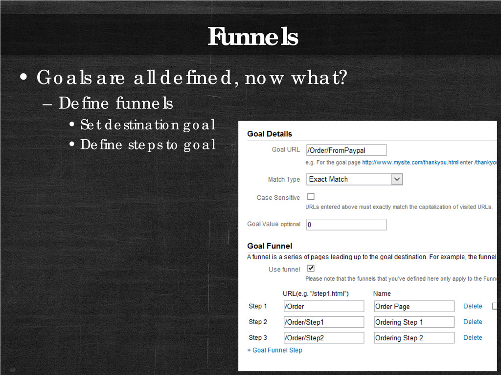 Funnels • Goals are all defined, now what? – De...