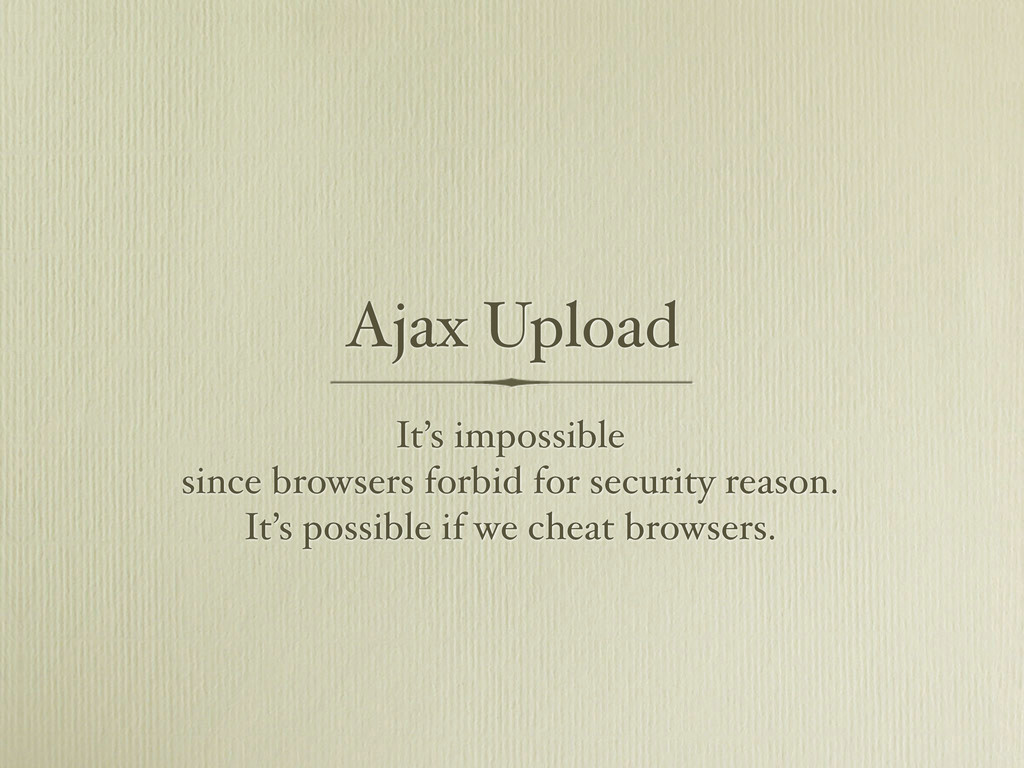 Ajax Upload It's impossible since browsers forb...