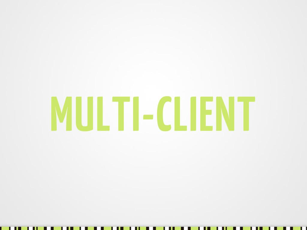MULTI-CLIENT