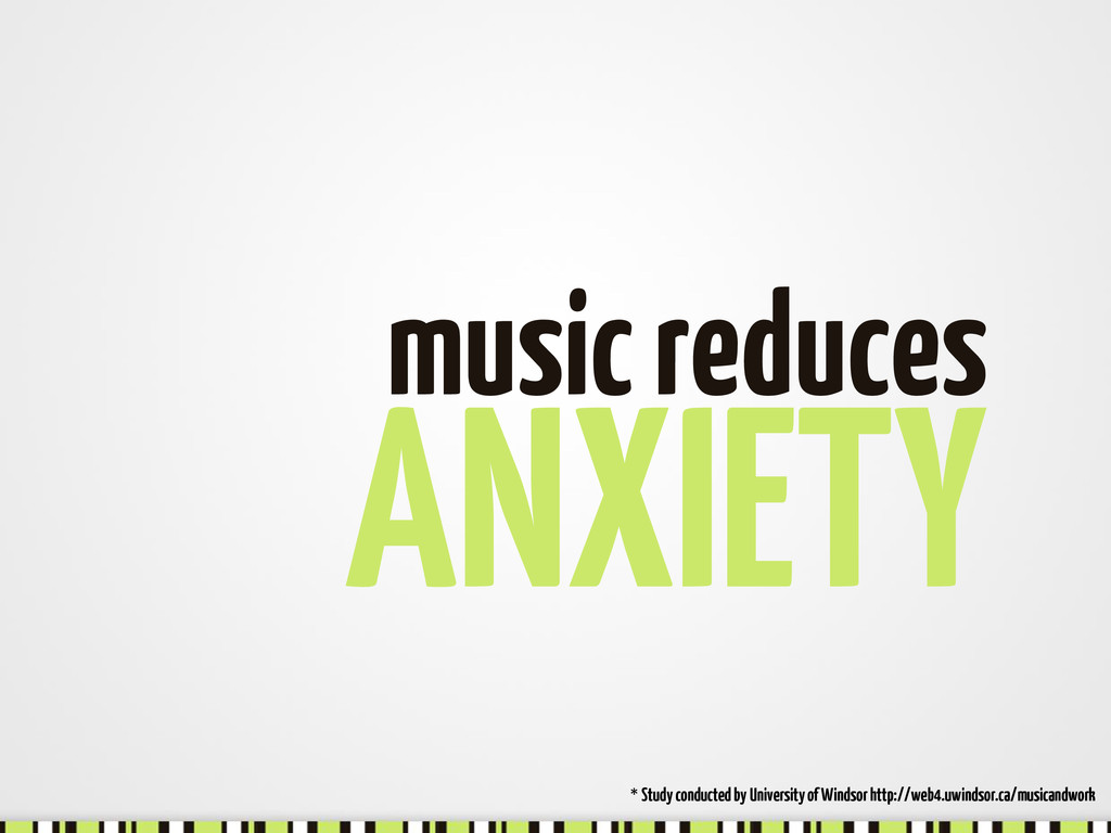 ANXIETY music reduces * Study conducted by Univ...