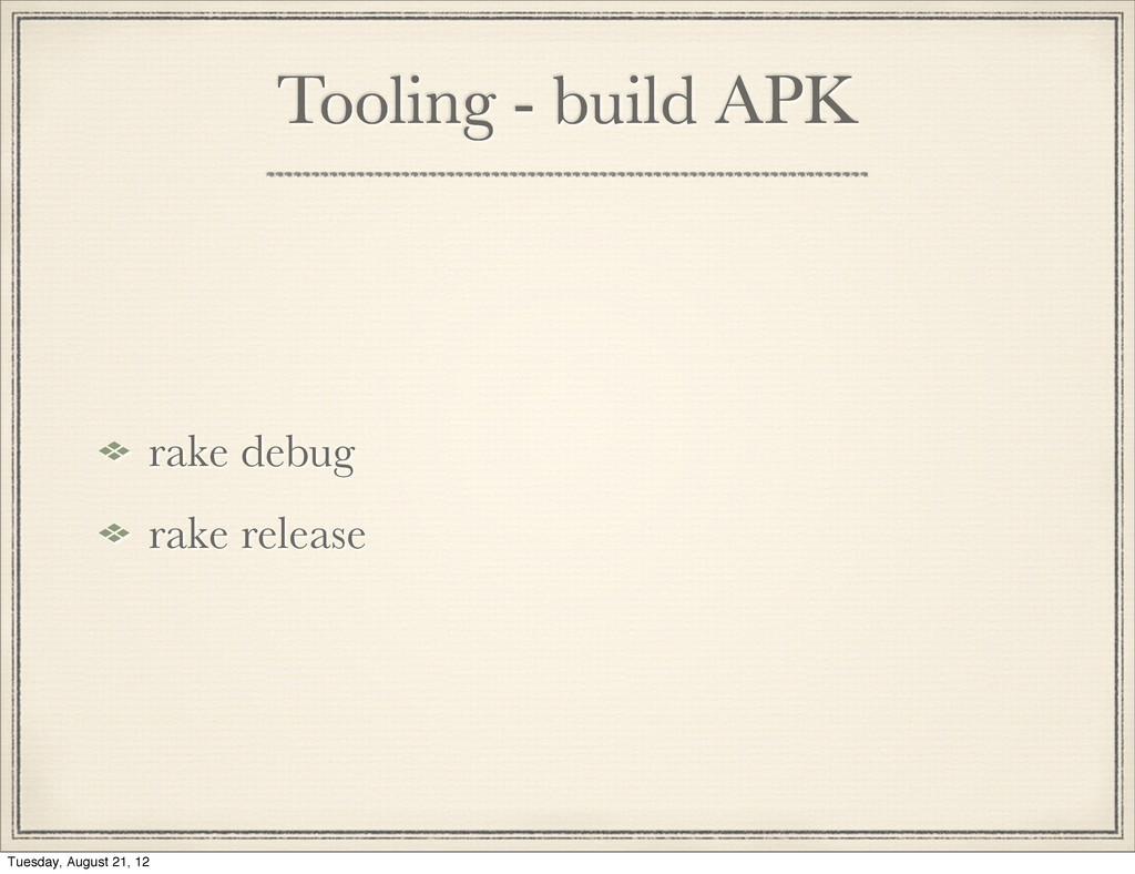 Tooling - build APK rake debug rake release