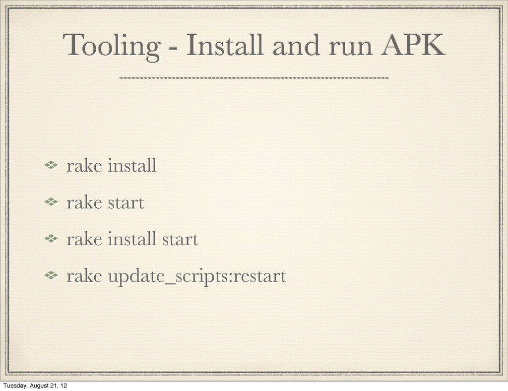 Tooling - Install and run APK rake install rake...