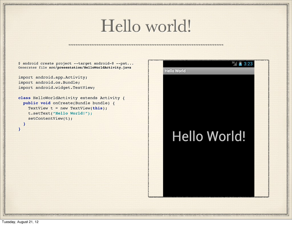 Hello world! $ android create project --target ...