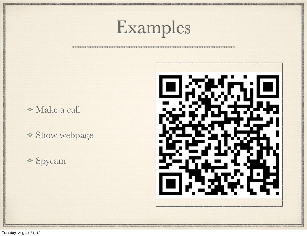 Examples Make a call Show webpage Spycam