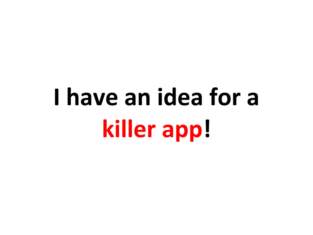 I have an idea for a killer app!