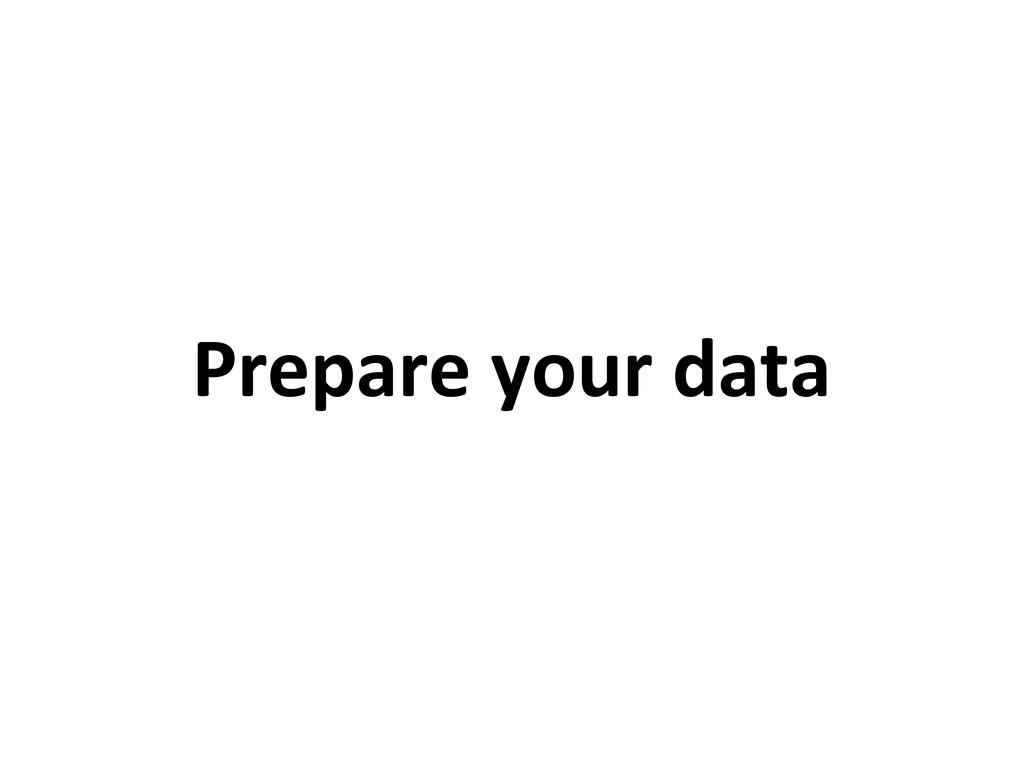 Prepare your data