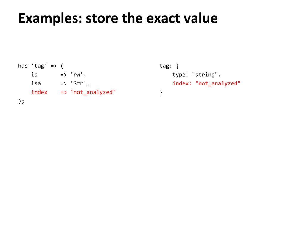 Examples: store the exact value has 'tag' => ( ...