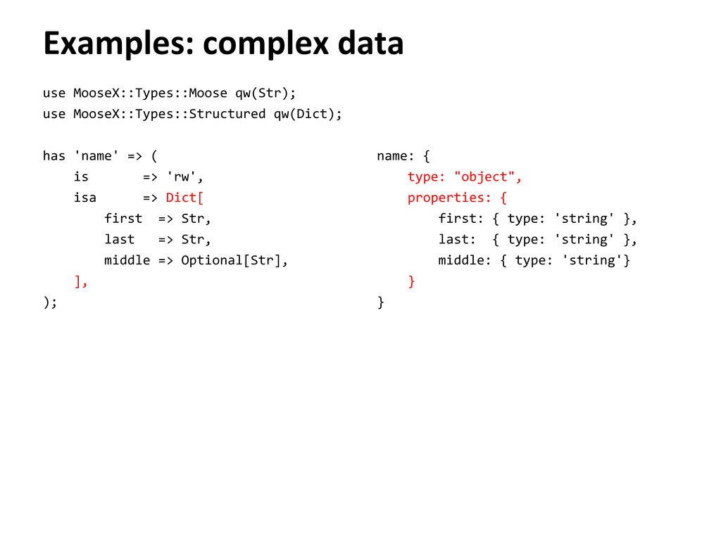 Examples: complex data use MooseX::Types::Moose...
