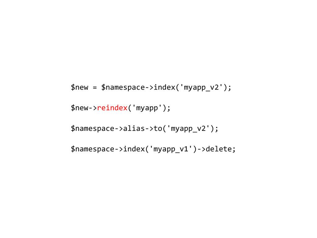 $new = $namespace->index('myapp_v2'); $new->rei...