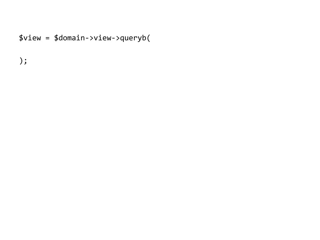 $view = $domain->view->queryb( );