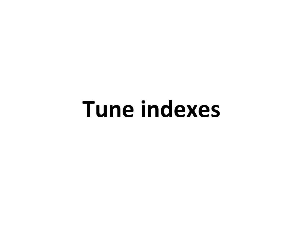 Tune indexes
