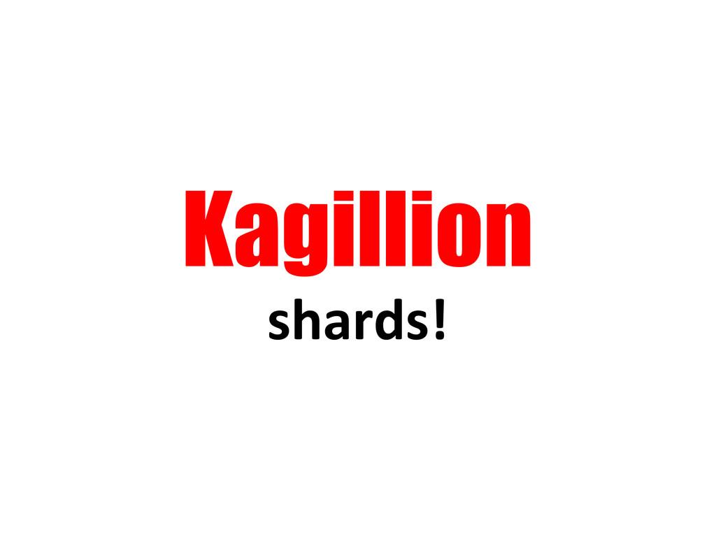Kagillion shards!
