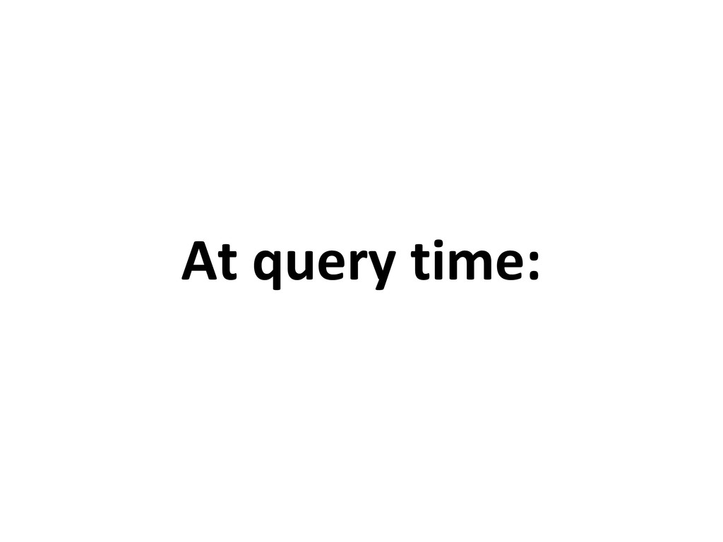 At query time: