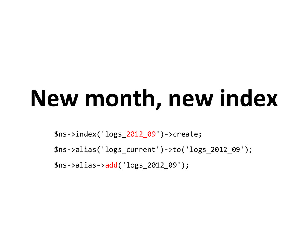 New month, new index $ns->index('logs_2012_09')...