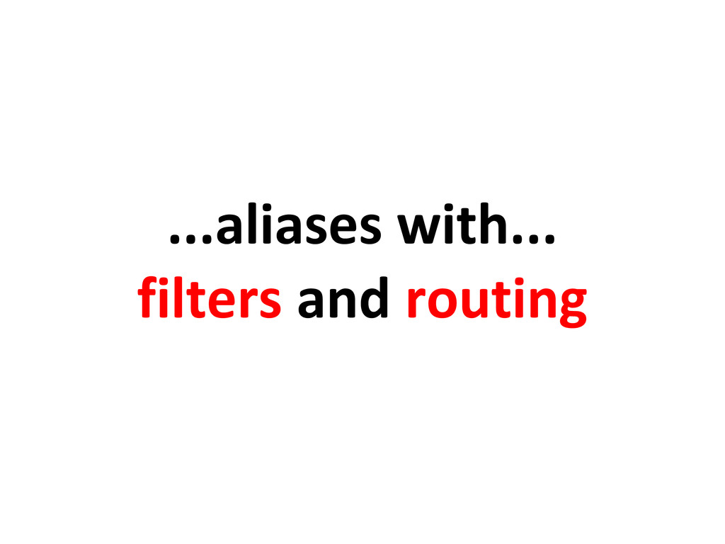 ...aliases with... filters and routing