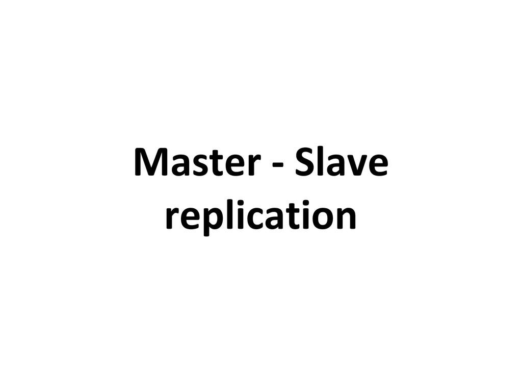 Master - Slave replication