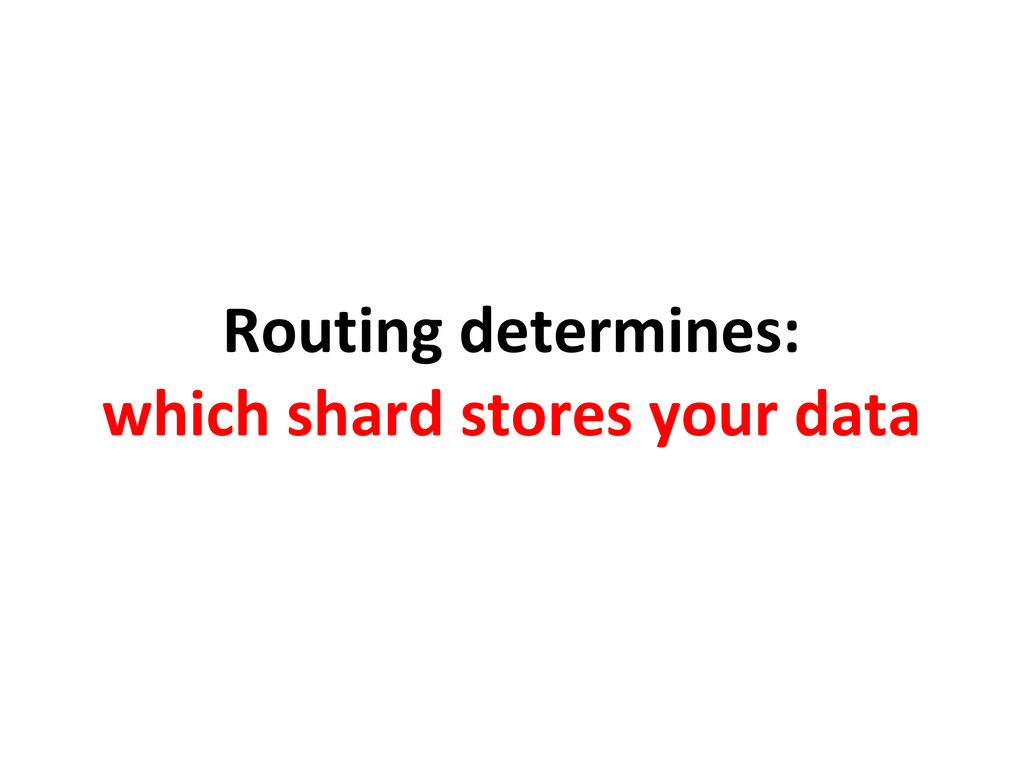 Routing determines: which shard stores your data