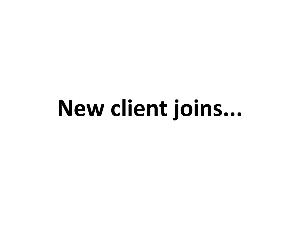New client joins...