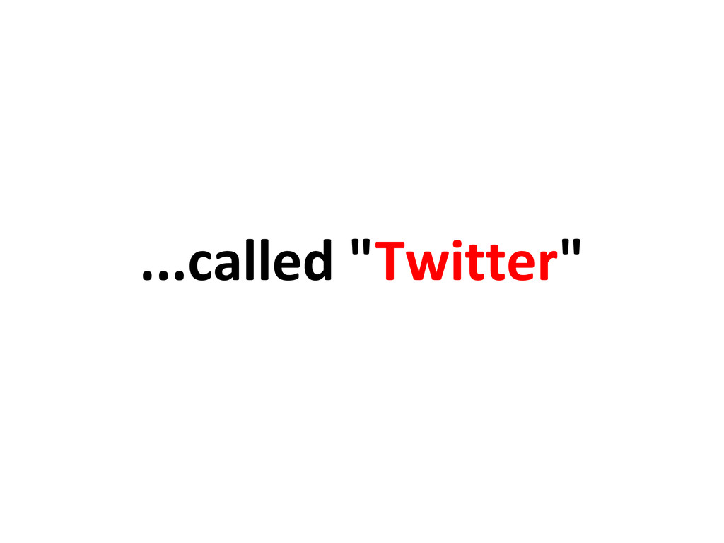 """...called """"Twitter"""""""