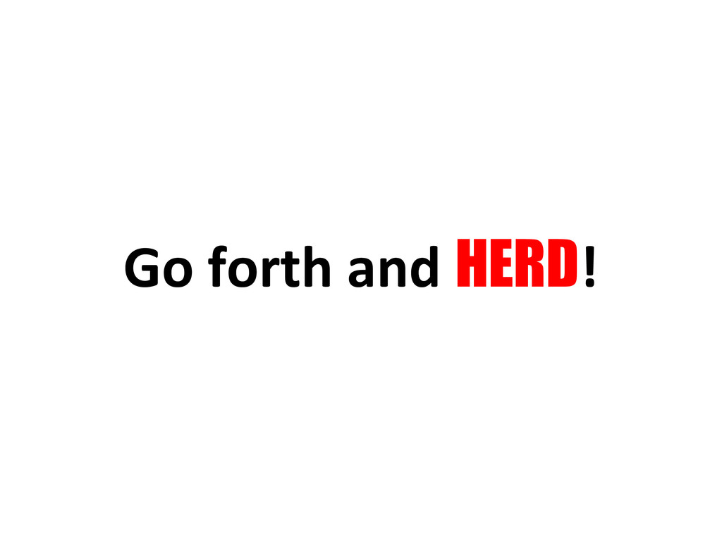 Go forth and HERD!