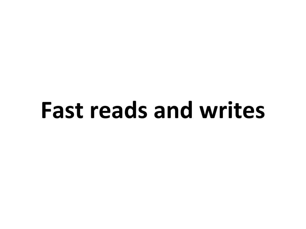 Fast reads and writes