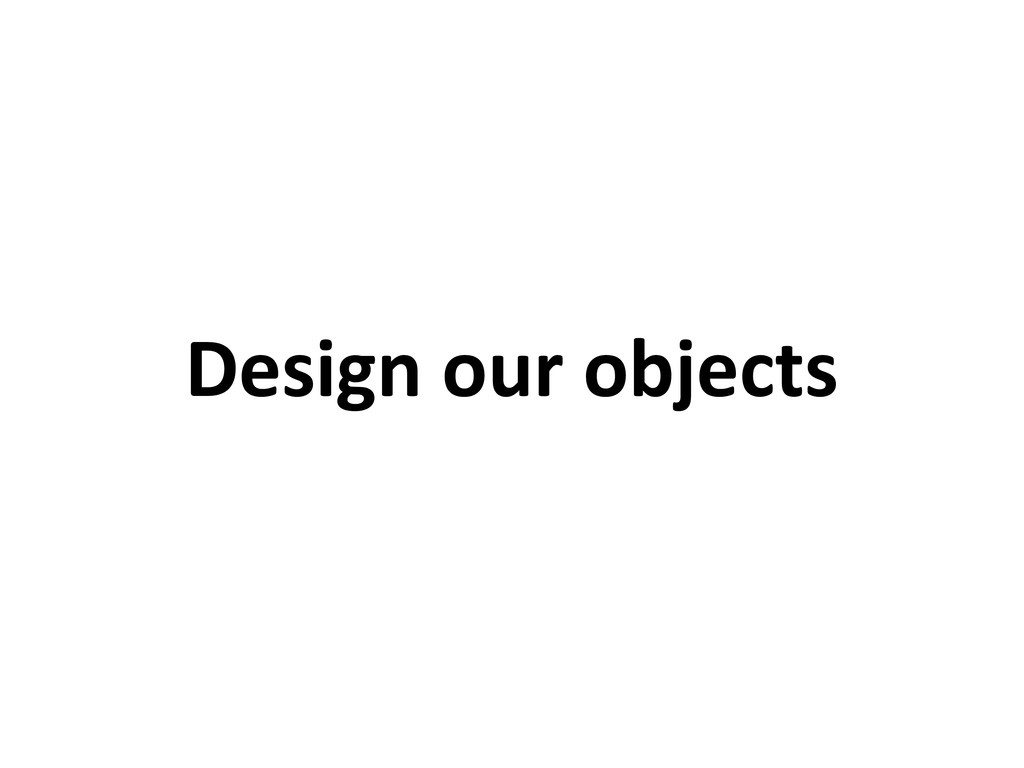 Design our objects